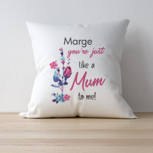 You're Just Like A Mum To Me Cushion