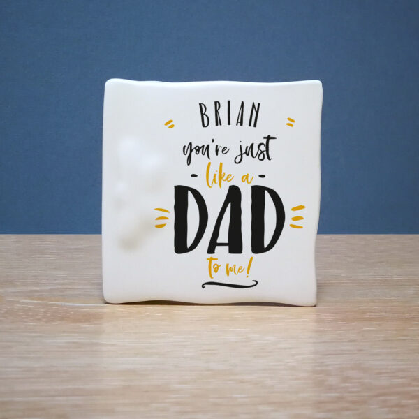 Just Like A Dad To Me Ceramic Message Card